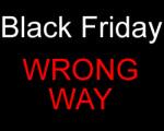 black-friday-wrong-way
