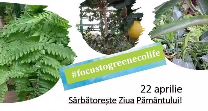 """22 aprilie -""""Focus to Green-Eco-life"""" Sărbătorește Ziua Pământului!"""